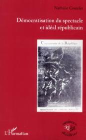 Démocratisation du spectacle et idéal républicain - Couverture - Format classique