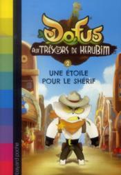 Dofus - aux trésors de Kerubim T.2 ; une étoile pour le sherif - Couverture - Format classique