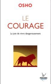 Le courage ; la joie de vivre dangereusement - Couverture - Format classique