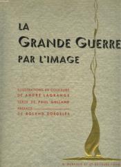 La Grande Guerre Par L'Image. + Envois De L'Auteur Et De L'Illustrateur. - Couverture - Format classique