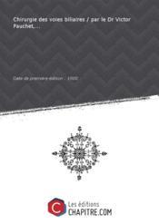 Chirurgie des voies biliaires / par le Dr Victor Pauchet,... [Edition de 1900] - Couverture - Format classique
