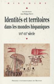 Identités et territoires dans les mondes hispaniques ; XVI-XXe siècle - Couverture - Format classique