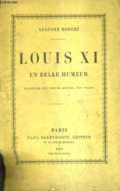 Louis Xi En Belle Humeur - Comedie En Deux Actes En Vers. - Couverture - Format classique