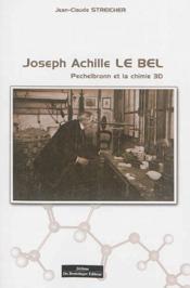 Joseph Achille Le Bel : Pechelbronn et la chimie 3D - Couverture - Format classique