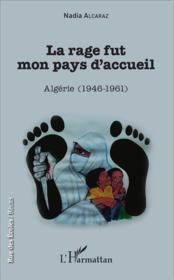 Rage fut mon pays d'accueil ; Algérie 1946-1961 - Couverture - Format classique