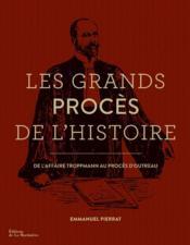 Les grands procès de l'histoire ; de l'affaire Troppmann au procès d'Outreau - Couverture - Format classique