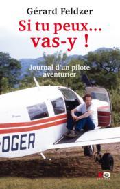 Si tu peux ... vas-y ! journal d'un pilote aventurier - Couverture - Format classique