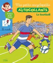 Ma petite encyclopédie en autocollants ; le football - Couverture - Format classique