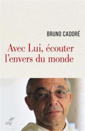 Avec Lui, écouter l'envers du monde ; entretiens avec Frédéric Mounier - Couverture - Format classique