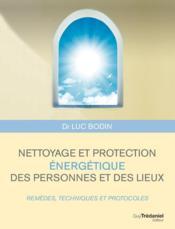 Nettoyage et protection énergétique des personnes et des lieux ; remèdes, techniques et protocoles - Couverture - Format classique