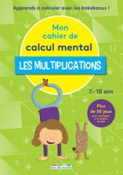 Mon cahier de calcul mental ; les multiplications ; apprends à calculer avec les kakekazus ! - Couverture - Format classique