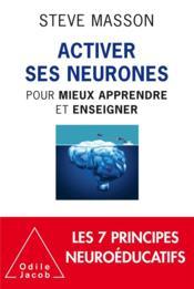 Activer ses neurones ; pour mieux apprendre et enseigner - Couverture - Format classique