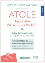 ATOLE ; apprendre l'attention à l'école ; cycles 2 et 3 - Couverture - Format classique