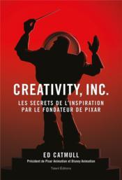 Creativity, inc. ; les secrets de l'inspiration par le fondateur de Pixar - Couverture - Format classique