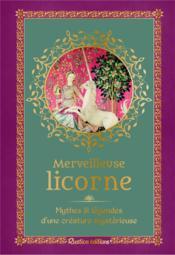 Merveilleuse licorne ; mythes et légendes d'une créature mystérieuse - Couverture - Format classique