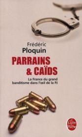 Parrains et caïds t.1 ; la France du grand banditisme dans l'oeil de la PJ - Couverture - Format classique