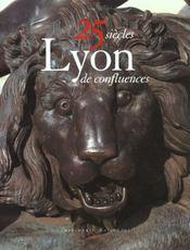 Lyon ; vingt-cinq siecles de confluences - Intérieur - Format classique