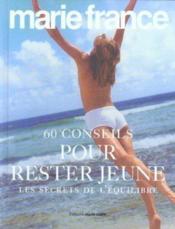 60 conseils pour rester jeune ; les secrets de l'equilibre - Couverture - Format classique