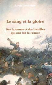Le Sang Et La Gloire ; Des Hommes Et Des Batailles Qui Ont Fait La France - Couverture - Format classique