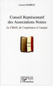 Conseil représentatif des associations noires ; le CRAN, de l'espérance à l'utopie - Couverture - Format classique