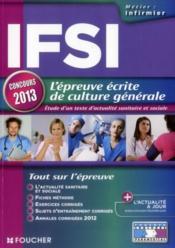 IFSI ; l'épreuve écrite de culture générale ; étude d'un texte d'actualité sanitaire et sociale ; concours 2013 - Couverture - Format classique