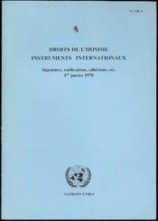 DROITS DE L'HOMME - INSTRUMENTS INTERNATIONAUX, Signatures, ratifications, adhésions, etc. au 1er janvier 1978, renseignements extraits des