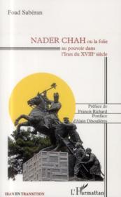 Nader Chah ou la folie au pouvoir dans l'Iran du XVIIIe siècle - Couverture - Format classique
