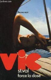 Vic St Val Force La Dose - Couverture - Format classique