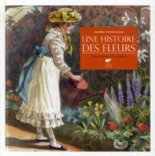 Une histoire des fleurs ; entre nature et culture - Couverture - Format classique