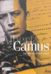 Albert camus - fier de vivre un seul instant - Couverture - Format classique