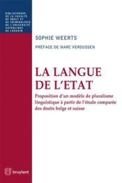 La langue de l'Etat ; proposition d'un modèle de pluralisme linguistique à partir de l'étude comparée des droits belge et suisse - Couverture - Format classique