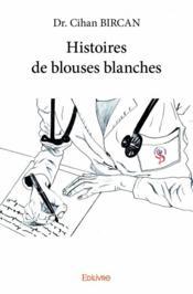 Histoires de blouses blanches - Couverture - Format classique