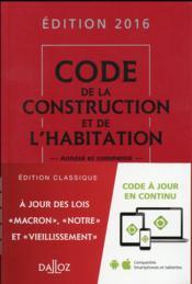 Code de la construction et de l'habitation ; annoté et commenté (édition 2016) - Couverture - Format classique