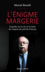 L'énigme Margerie ; enquête sur la vie et la mort du magnat du pétrole français - Couverture - Format classique