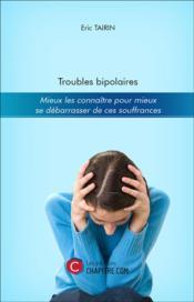 Troubles bipolaires ; mieux les connaitre pour mieux se débarrasser de ces souffrances - Couverture - Format classique