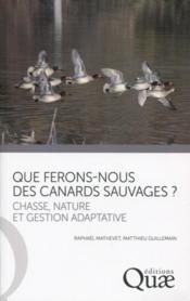 Que ferons-nous des canards sauvages ? chasse, nature et gestion adptative - Couverture - Format classique