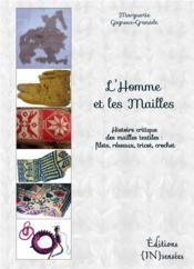 L'homme et les mailles ; histoire critique des mailles textiles : filets, réseaux, tricot, crochet - Couverture - Format classique