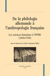 De la philologie allemande à l'anthropologie française ; les sciences humaines à l'EPHE (1868-1945) - Couverture - Format classique