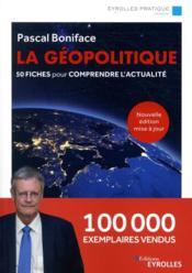 La géopolitique ; 50 fiches pour comprendre l'actualité (7e édition) - Couverture - Format classique