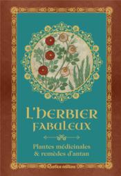L'herbier fabuleux ; plantes médicinales et remèdes d'antan - Couverture - Format classique
