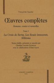 Oeuvres Completes. Romans, Contes Et Nouvelles. T2 :La Croix De Berny, Les Roues Innocents, Militona - Couverture - Format classique