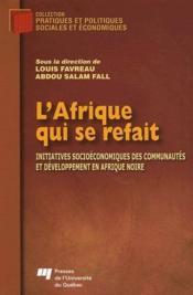 L'Afrique qui se refait ; initiatives socioéconomiques des communautés et développement en Afrique noire - Couverture - Format classique