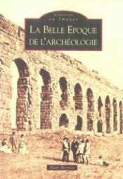 La belle époque de l'archéologie - Couverture - Format classique