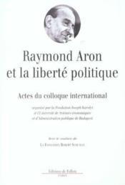 Raymond aron et la liberte politique - actes du colloque international - Couverture - Format classique