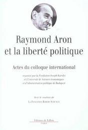 Raymond aron et la liberte politique - actes du colloque international - Intérieur - Format classique