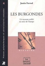 Les Burgondes ; un royaume oublié au coeur de l'Europe - Couverture - Format classique