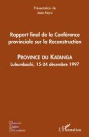 Rapport final de la conférence provinciale sur la reconstruction ; province du Katanga ; Lubumbashi, 15-24 décembre 1997 - Couverture - Format classique