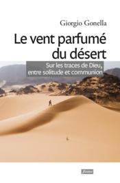 Le Vent Parfume Du Desert Sur Les Traces De Dieu Entre Solitude Et Communion - Couverture - Format classique