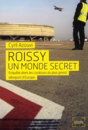 Roissy, un monde secret ; enquête dans les coulisses du plus grand aéroport d'Europe - Couverture - Format classique