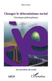 Changer le déterminisme social ; chronique philosophique - Couverture - Format classique
